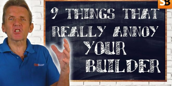 9 things that really annoy your builder youtube thumbnail